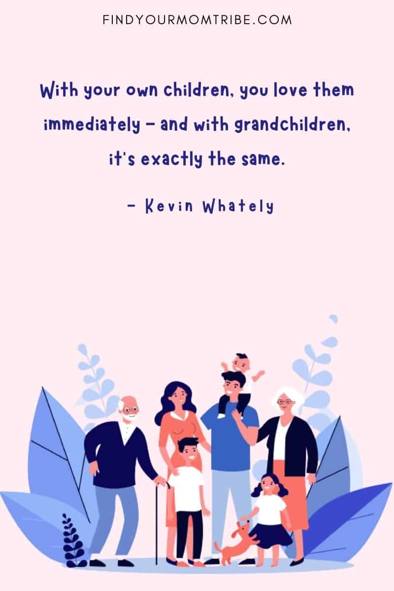 """""""With your own children, you love them immediately - and with grandchildren, it's exactly the same."""" - Kevin Whately quote"""