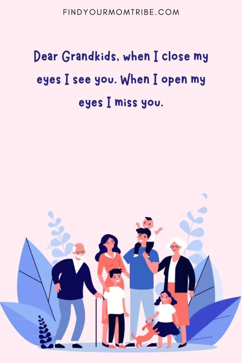 """""""Dear Grandkids, when I close my eyes I see you. When I open my eyes I miss you."""""""